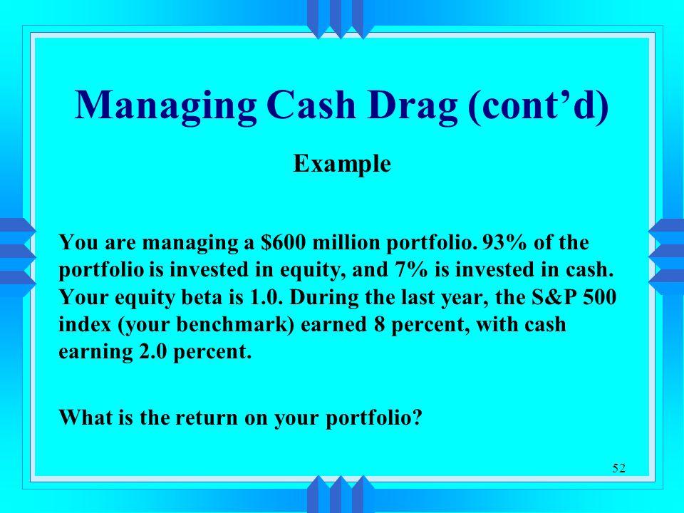 52 Managing Cash Drag (cont'd) Example You are managing a $600 million portfolio.