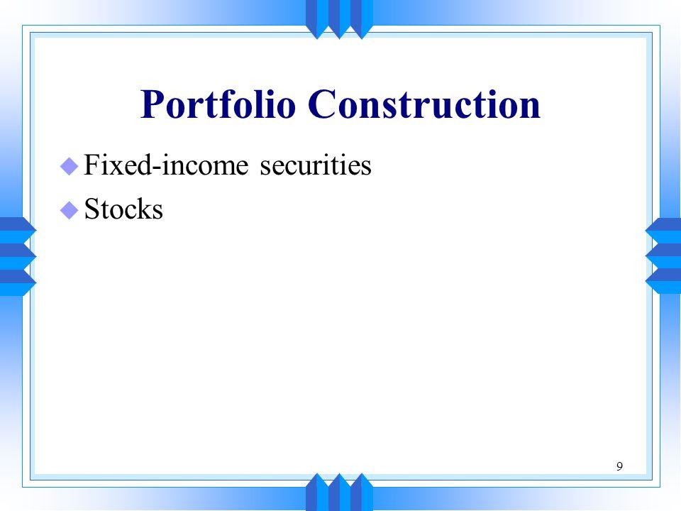 9 Portfolio Construction u Fixed-income securities u Stocks