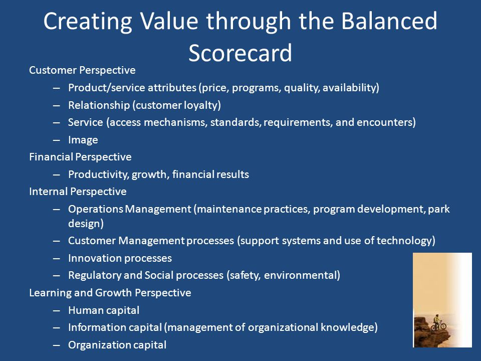 Creating Value through the Balanced Scorecard Customer Perspective – Product/service attributes (price, programs, quality, availability) – Relationshi