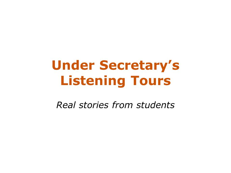 Under Secretary's Listening Tours Real stories from students