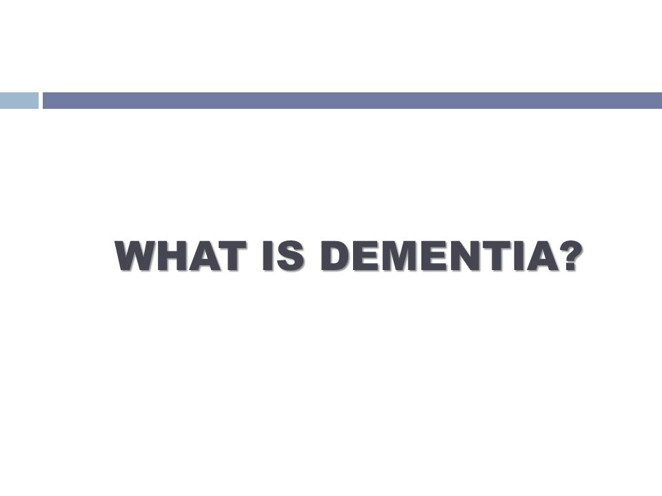 WHAT IS DEMENTIA