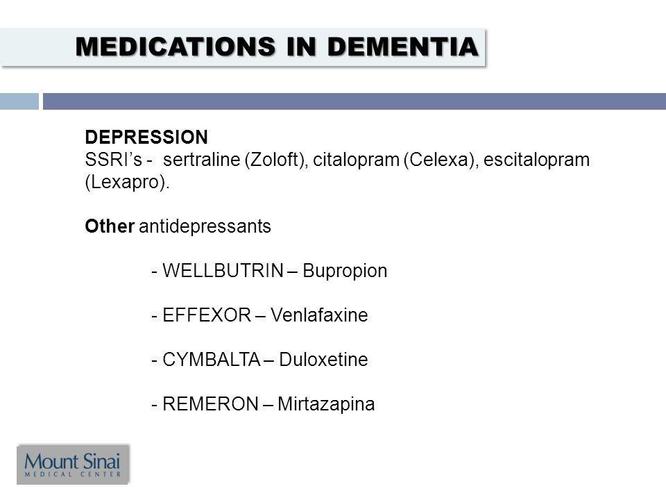 DEPRESSION SSRI's - sertraline (Zoloft), citalopram (Celexa), escitalopram (Lexapro).