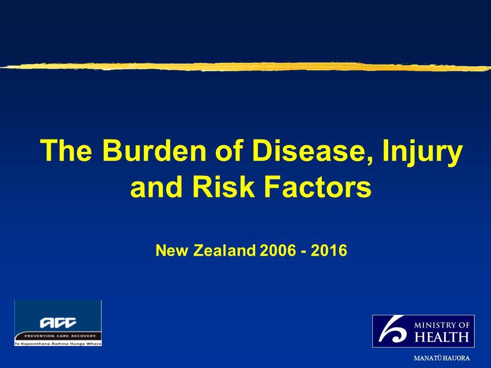 The Burden of Disease, Injury and Risk Factors New Zealand 2006 - 2016 MANATÜ HAUORA