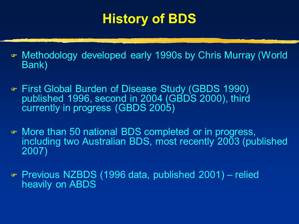 Weaknesses of NZBDS  Reliance on 'medical model' –fails to capture wider welfare impacts  Does not capture clinical workload impact or health sector costs  Modelling sometimes heavily assumption driven  Not all conditions (or health states) and only selected risk factors included  Not all epi data of high quality (eg 1.6% of injury deaths were 'unknown intent')  Not all DWs as robust as we would like (new GBDS weights may be better)  Simulation plus sensitivity analysis may not fully capture 'model uncertainty' (but our method conservative)  Projections based on overly simplistic assumptions (but short-term only)