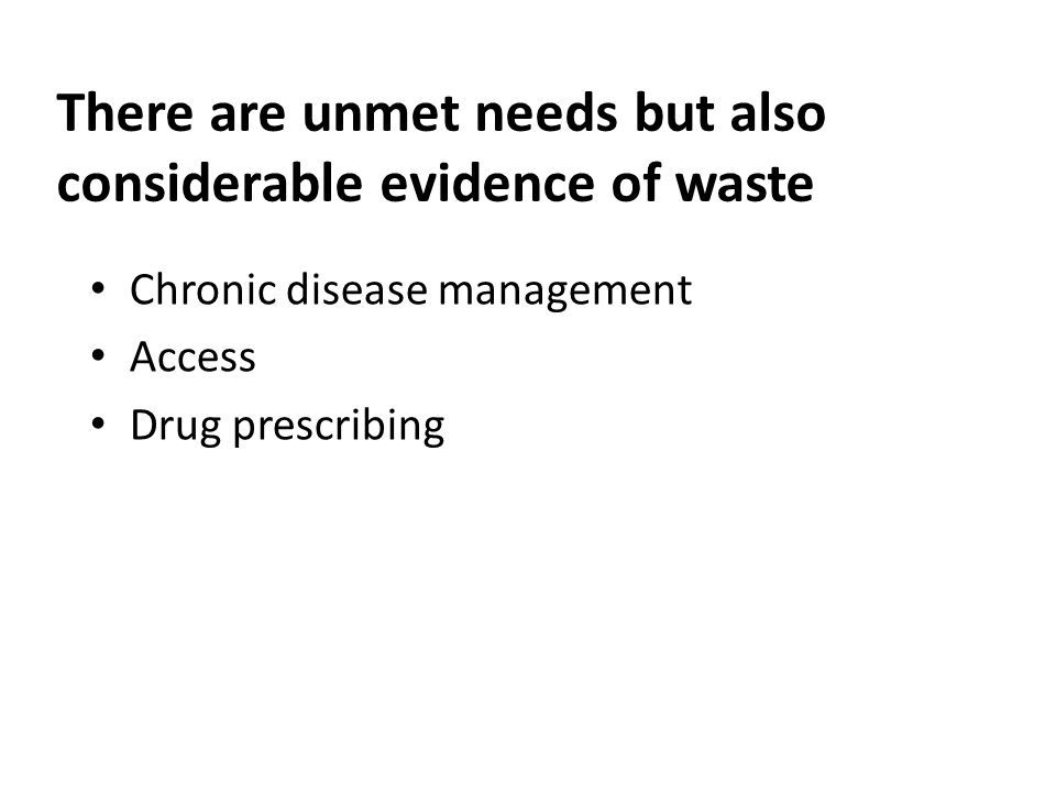 There are unmet needs but also considerable evidence of waste Chronic disease management Access Drug prescribing