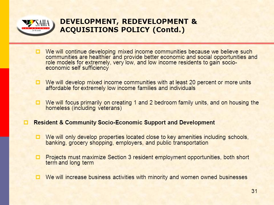 DEVELOPMENT, REDEVELOPMENT & ACQUISITIONS POLICY (Contd.)  We will continue developing mixed income communities because we believe such communities a