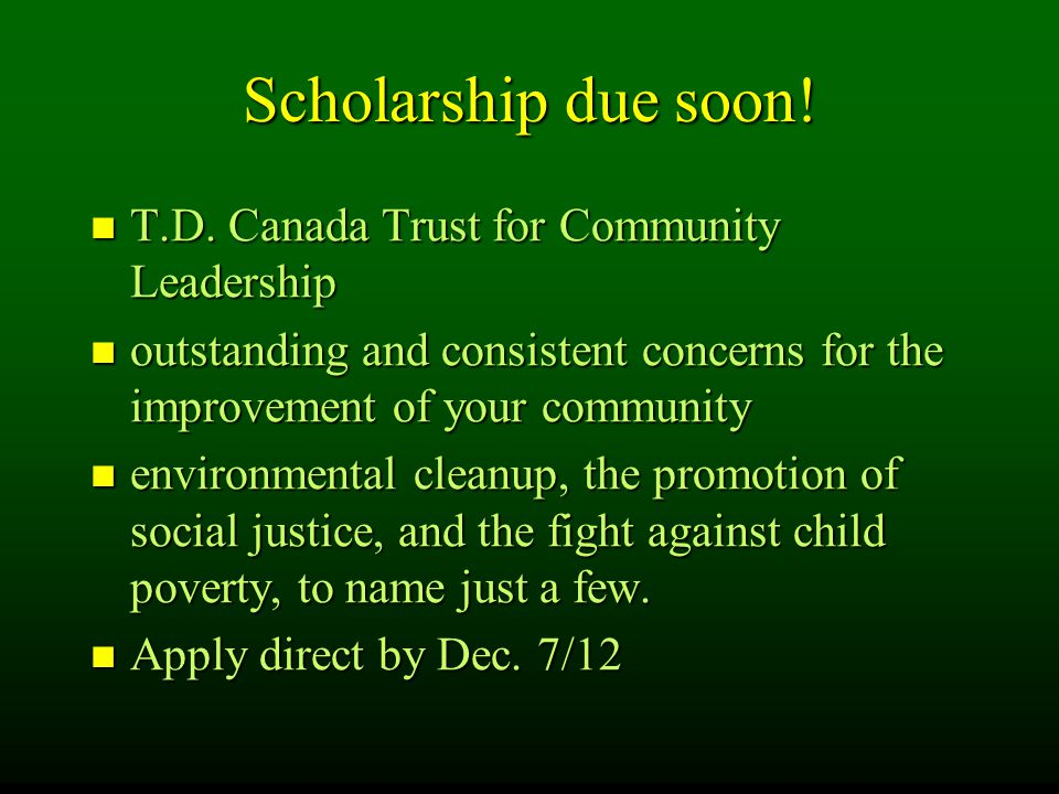 Scholarship due soon.T.D. Canada Trust for Community Leadership T.D.