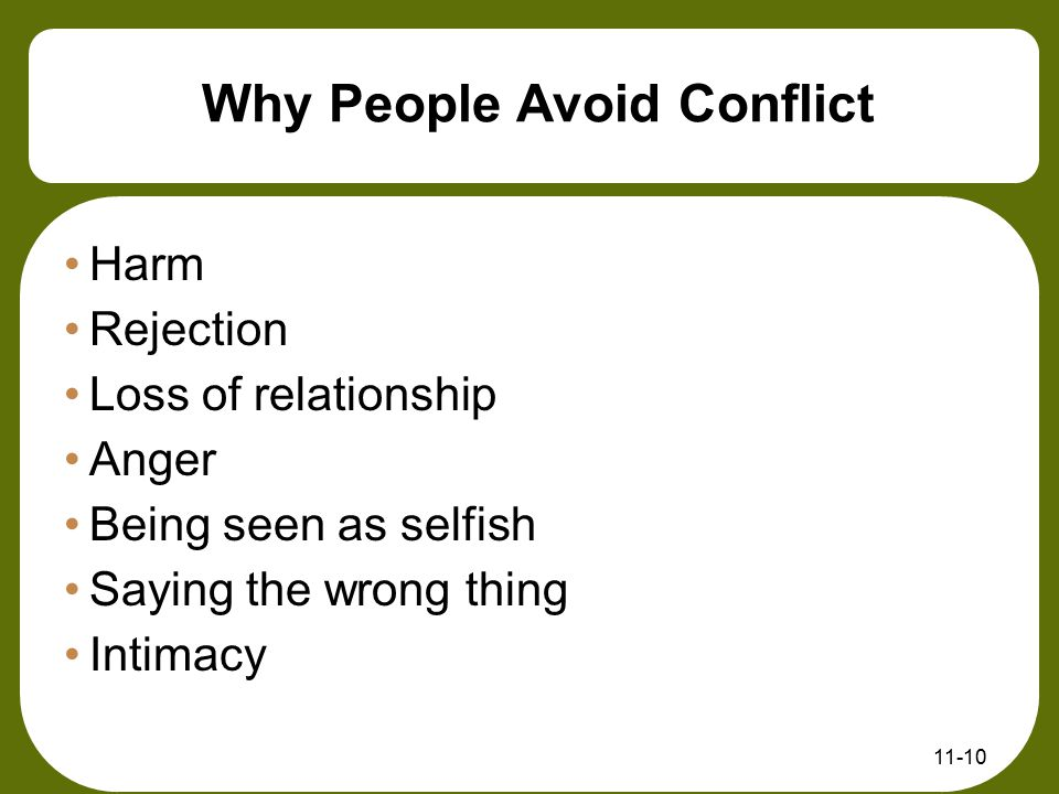 11-10 Why People Avoid Conflict Harm Rejection Loss of relationship Anger Being seen as selfish Saying the wrong thing Intimacy