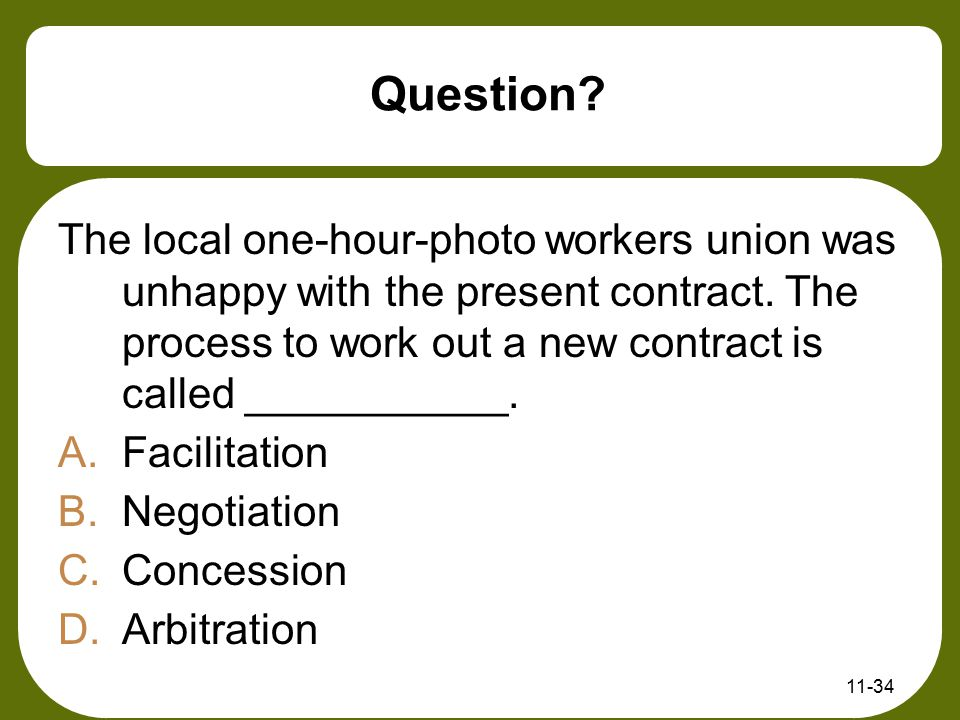 Question? The local one-hour-photo workers union was unhappy with the present contract. The process to work out a new contract is called ___________.