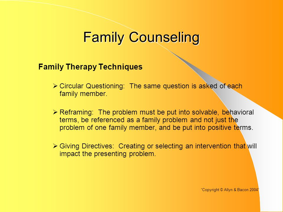 Family Counseling Family Therapy Techniques  Circular Questioning: The same question is asked of each family member.