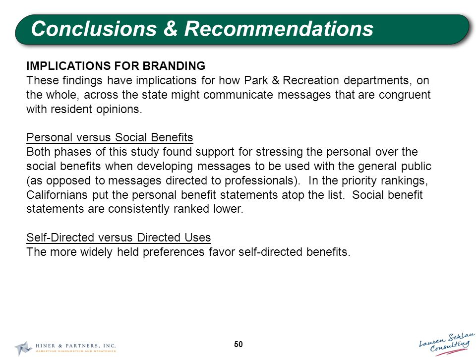 50 Conclusions & Recommendations IMPLICATIONS FOR BRANDING These findings have implications for how Park & Recreation departments, on the whole, across the state might communicate messages that are congruent with resident opinions.