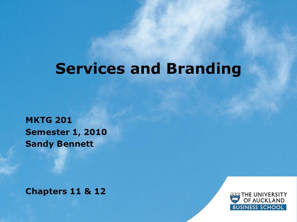 Services and Branding MKTG 201 Semester 1, 2010 Sandy Bennett Chapters 11 & 12