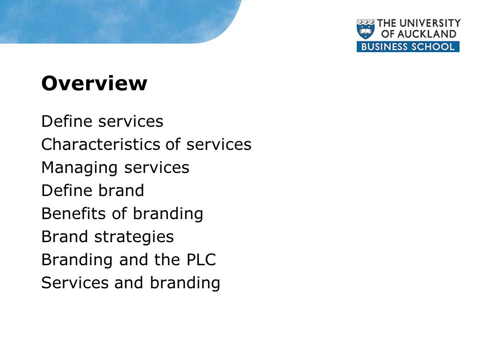 Overview Define services Characteristics of services Managing services Define brand Benefits of branding Brand strategies Branding and the PLC Services and branding