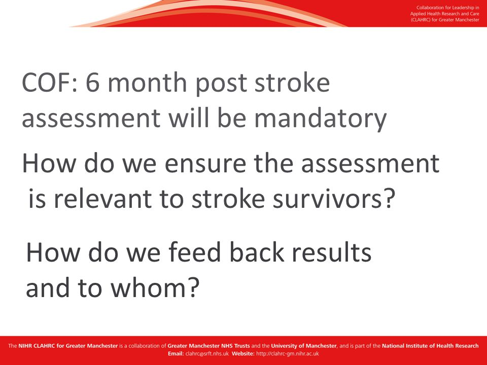 COF: 6 month post stroke assessment will be mandatory How do we ensure the assessment is relevant to stroke survivors.