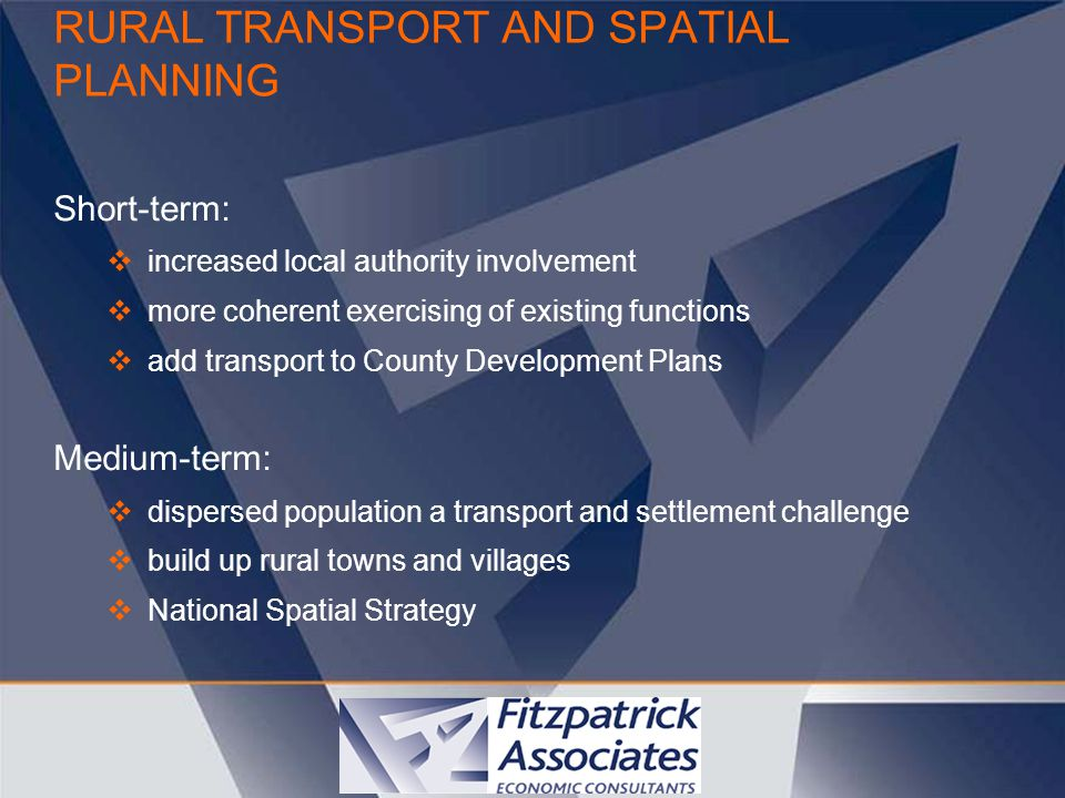 RURAL TRANSPORT AND SPATIAL PLANNING Short-term:  increased local authority involvement  more coherent exercising of existing functions  add transp