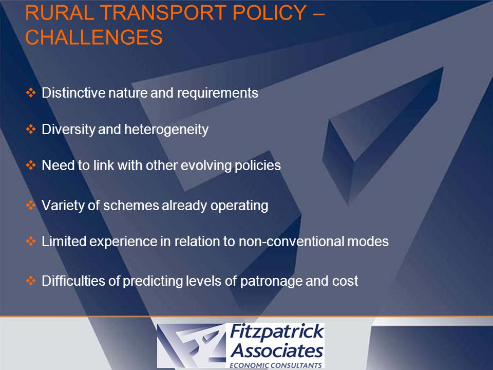 RURAL TRANSPORT POLICY – CHALLENGES  Distinctive nature and requirements  Diversity and heterogeneity  Need to link with other evolving policies 