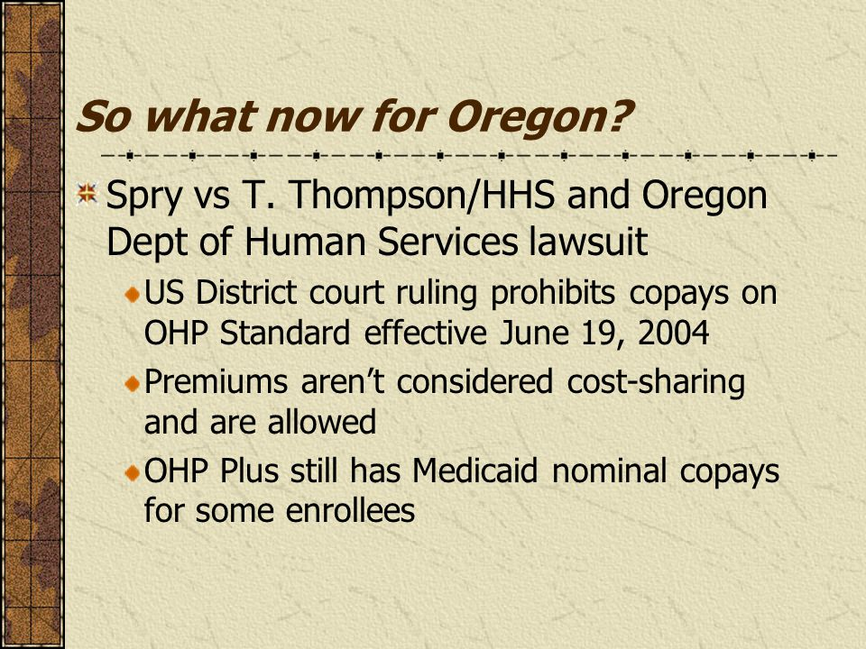 So what now for Oregon? Spry vs T. Thompson/HHS and Oregon Dept of Human Services lawsuit US District court ruling prohibits copays on OHP Standard ef
