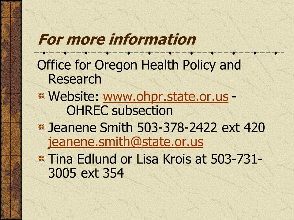 For more information Office for Oregon Health Policy and Research Website: www.ohpr.state.or.us - OHREC subsectionwww.ohpr.state.or.us Jeanene Smith 5