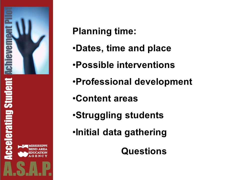 Planning time: Dates, time and place Possible interventions Professional development Content areas Struggling students Initial data gathering Questions