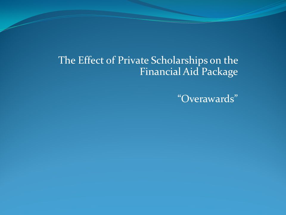 The Effect of Private Scholarships on the Financial Aid Package Overawards