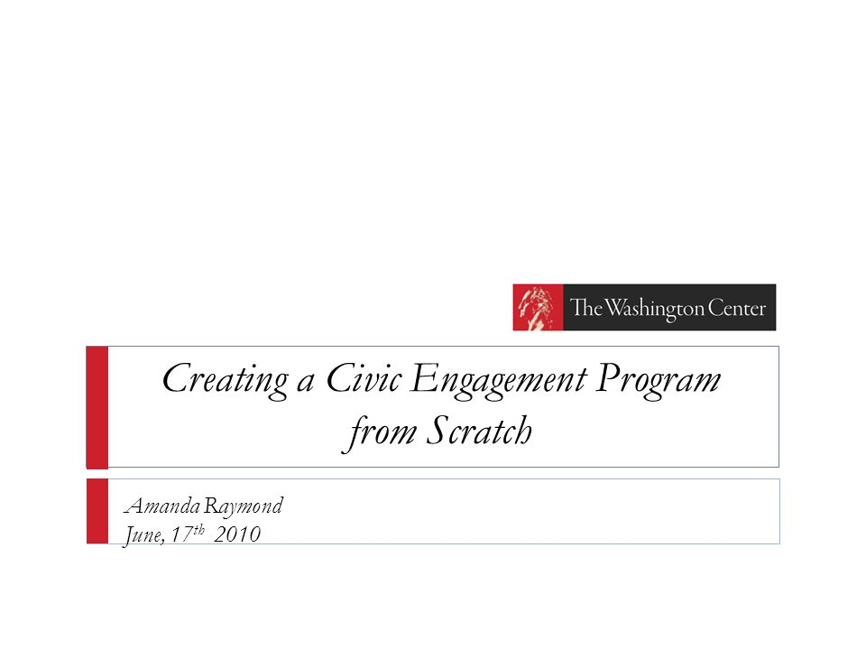 Creating a Civic Engagement Program from Scratch Amanda Raymond June, 17 th 2010