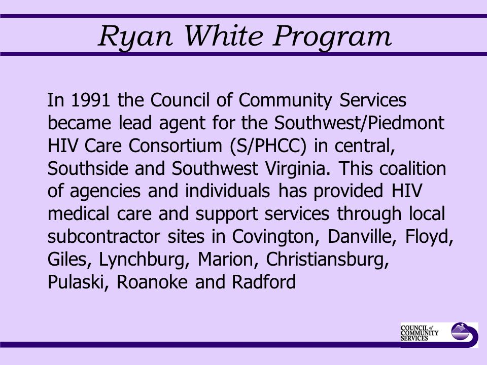 Ryan White Program In 1991 the Council of Community Services became lead agent for the Southwest/Piedmont HIV Care Consortium (S/PHCC) in central, Sou