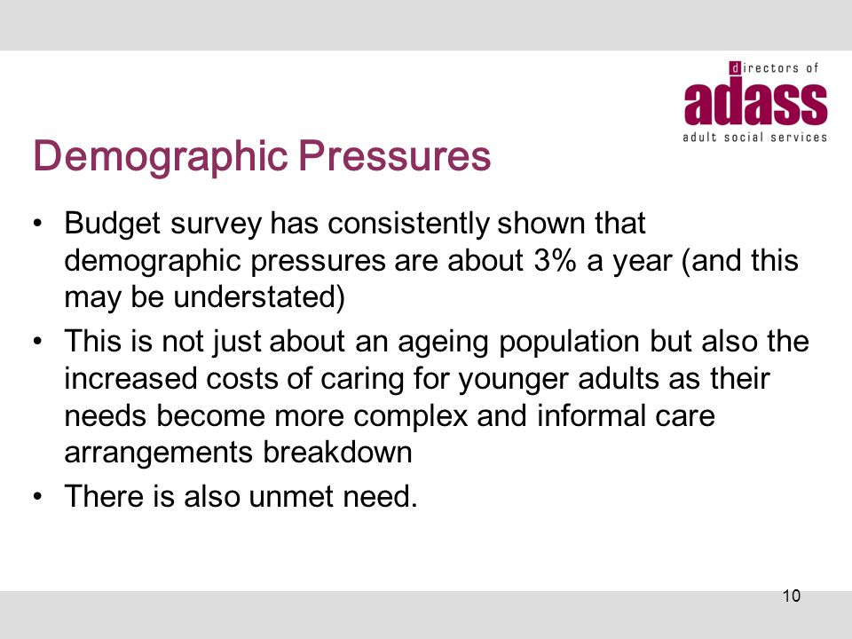 Demographic Pressures Budget survey has consistently shown that demographic pressures are about 3% a year (and this may be understated) This is not ju