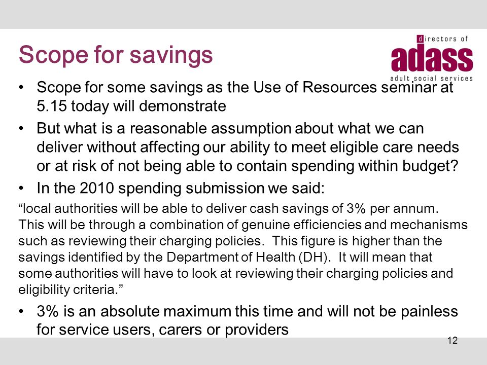 Scope for savings Scope for some savings as the Use of Resources seminar at 5.15 today will demonstrate But what is a reasonable assumption about what