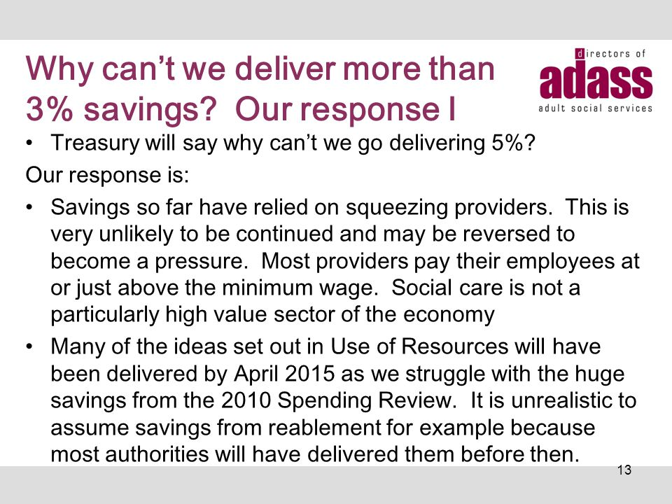 Why can't we deliver more than 3% savings? Our response I Treasury will say why can't we go delivering 5%? Our response is: Savings so far have relied