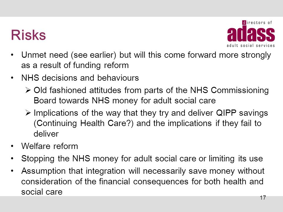 Risks Unmet need (see earlier) but will this come forward more strongly as a result of funding reform NHS decisions and behaviours  Old fashioned att