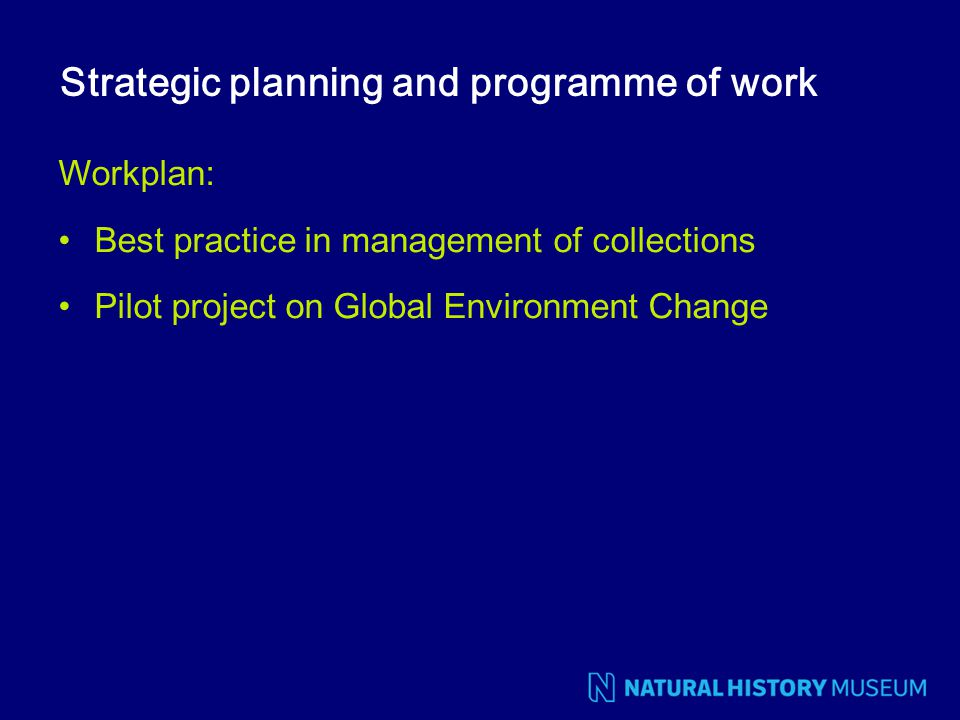Strategic planning and programme of work Workplan: Best practice in management of collections Pilot project on Global Environment Change