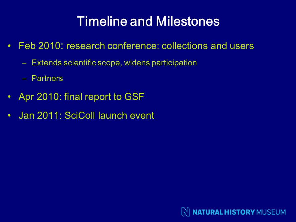 Timeline and Milestones Feb 2010 : research conference: collections and users –Extends scientific scope, widens participation –Partners Apr 2010: fina
