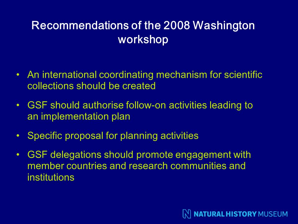 Recommendations of the 2008 Washington workshop An international coordinating mechanism for scientific collections should be created GSF should author
