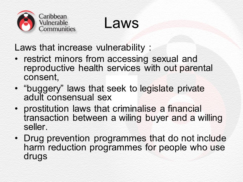 """Laws Laws that increase vulnerability : restrict minors from accessing sexual and reproductive health services with out parental consent, """"buggery"""" la"""