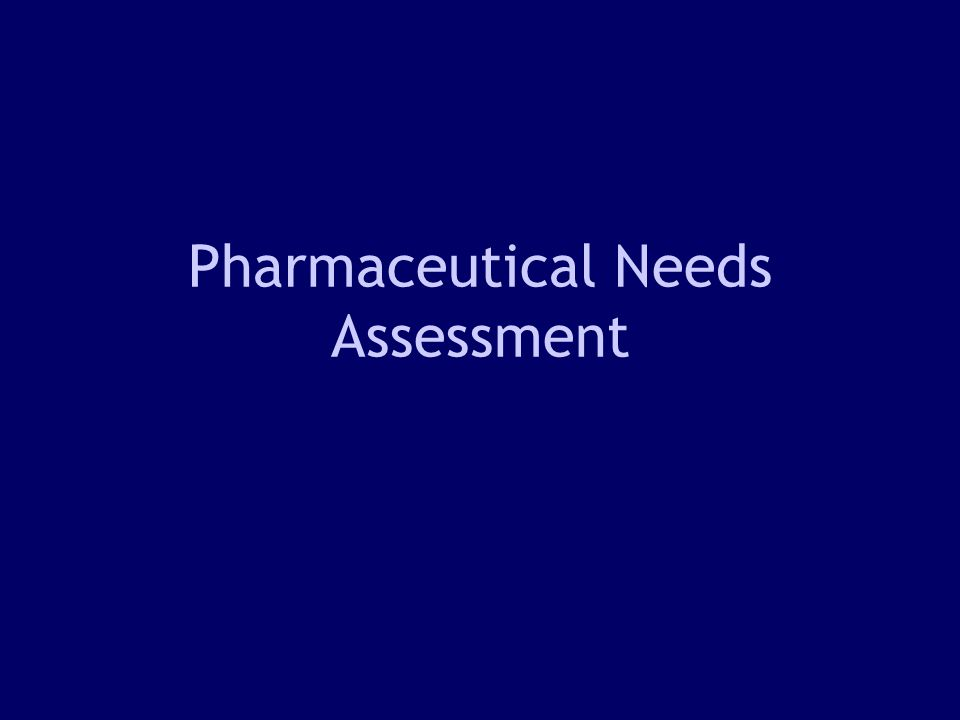 1 Pharmaceutical Needs Assessment
