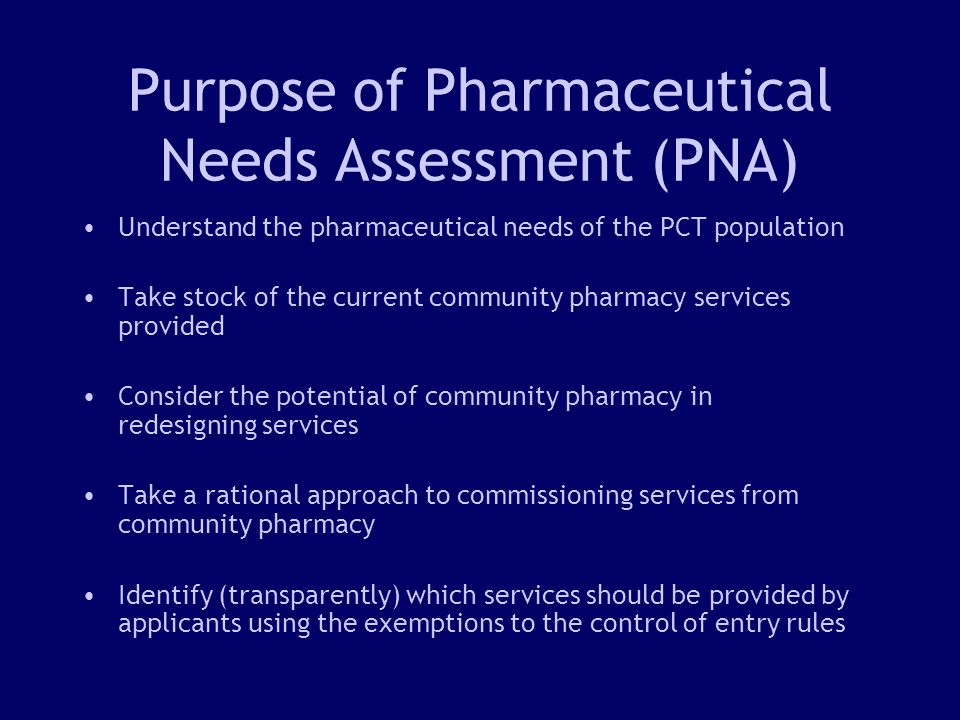 5 PNA = Structured approach to identifying unmet (pharmaceutical) need Researching and describing the characteristics of the population in question Identifying their needs Measuring the capacity of existing service provision to meet them Where gaps exist, identifying new or alternative ways in which needs may be met Describing the level of resources needed