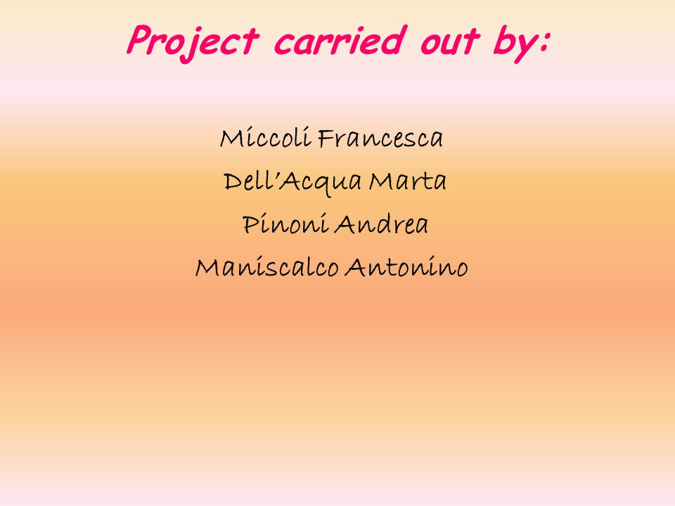 Project carried out by: Miccoli Francesca Dell'Acqua Marta Pinoni Andrea Maniscalco Antonino