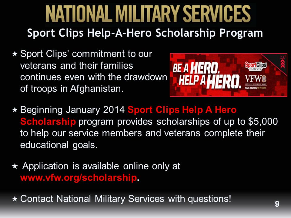 Sport Clips Help-A-Hero Scholarship Program  Sport Clips' commitment to our veterans and their families continues even with the drawdown of troops in Afghanistan.