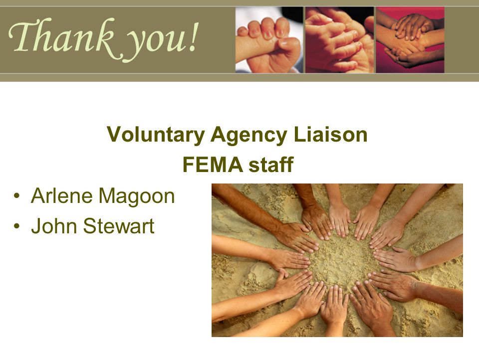 Thank you! Voluntary Agency Liaison FEMA staff Arlene Magoon John Stewart