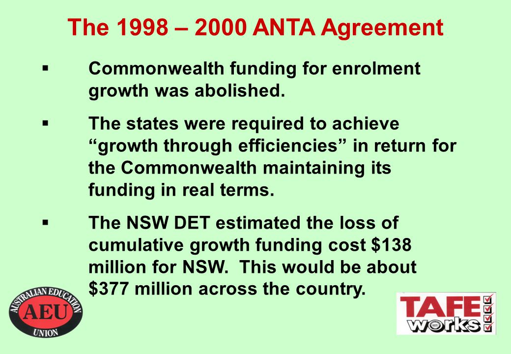 The 1998 – 2000 ANTA Agreement  Commonwealth funding for enrolment growth was abolished.