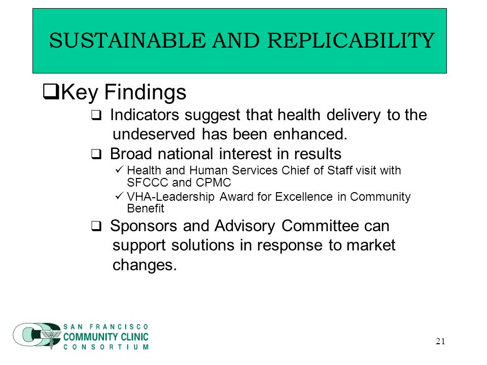 21  Key Findings  Indicators suggest that health delivery to the undeserved has been enhanced.