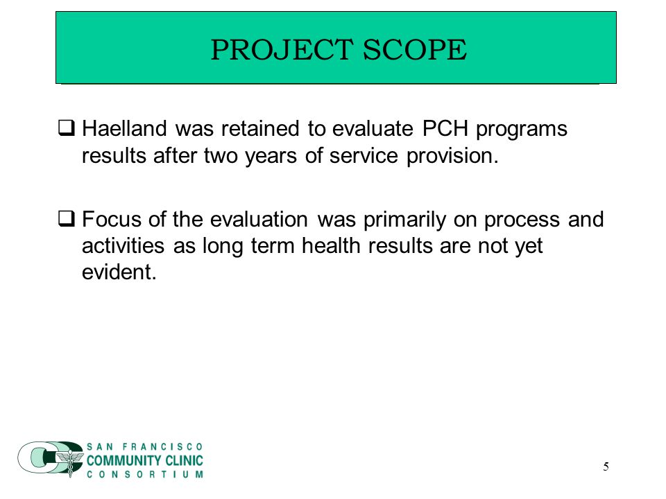 5 Project Scope  Haelland was retained to evaluate PCH programs results after two years of service provision.