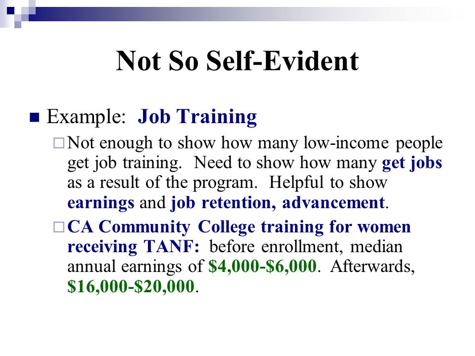 Not So Self-Evident Example: Job Training  Not enough to show how many low-income people get job training.