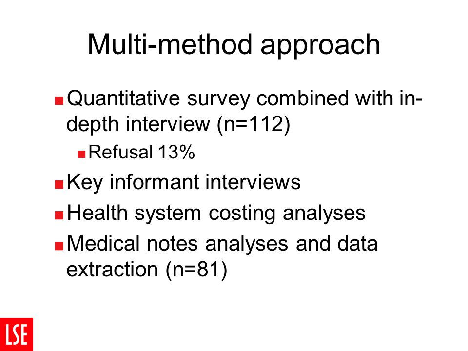 Multi-method approach  Quantitative survey combined with in- depth interview (n=112)  Refusal 13%  Key informant interviews  Health system costing analyses  Medical notes analyses and data extraction (n=81)