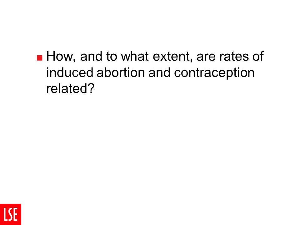  How, and to what extent, are rates of induced abortion and contraception related