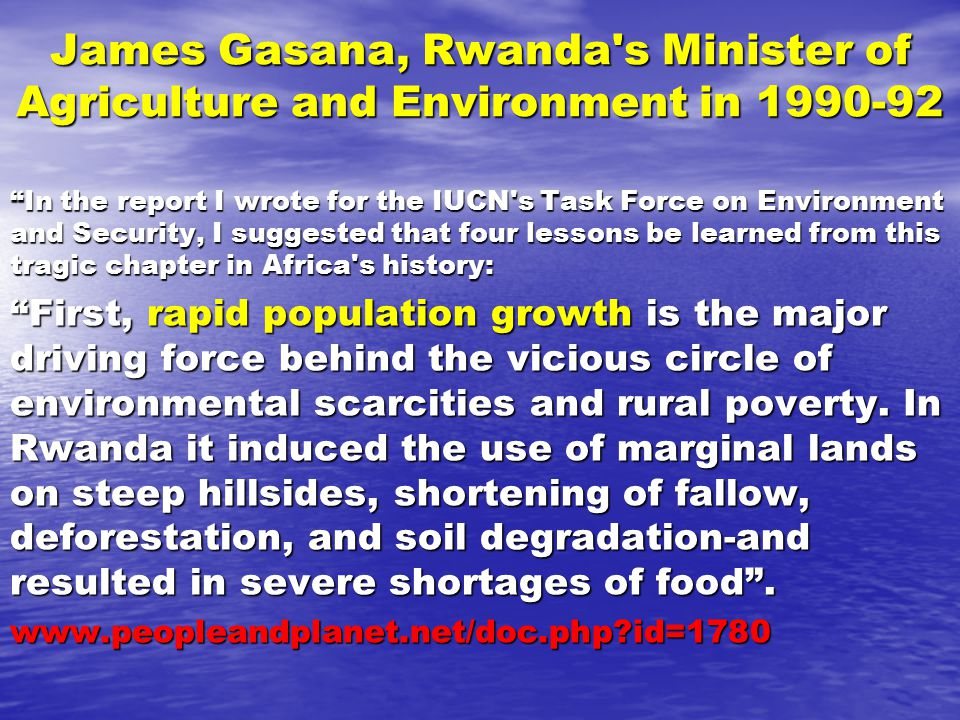 "James Gasana, Rwanda's Minister of Agriculture and Environment in 1990-92 ""In the report I wrote for the IUCN's Task Force on Environment and Security"