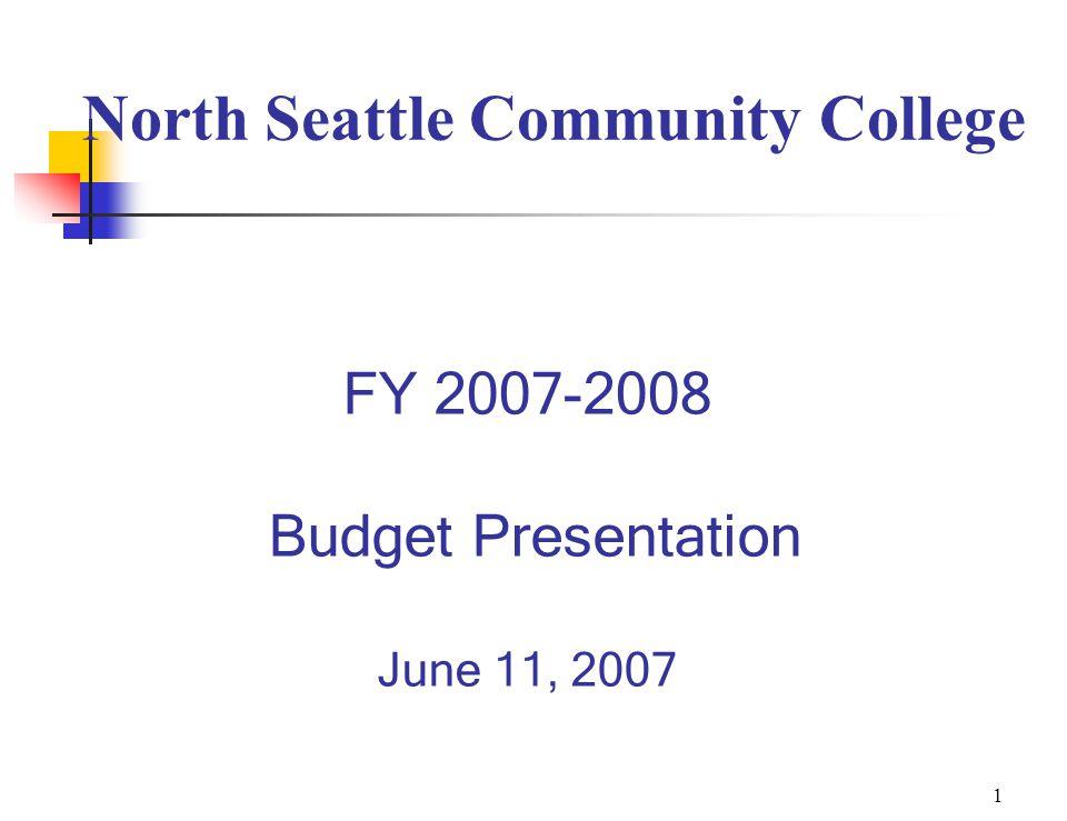 1 North Seattle Community College FY 2007-2008 Budget Presentation June 11, 2007