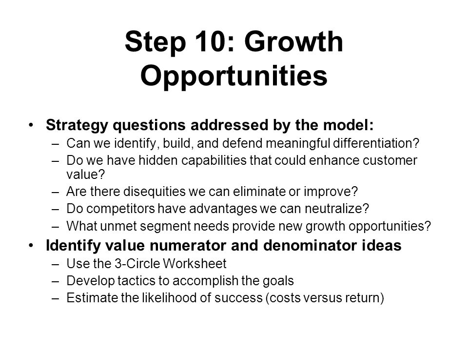 Step 10: Growth Opportunities Strategy questions addressed by the model: –Can we identify, build, and defend meaningful differentiation.