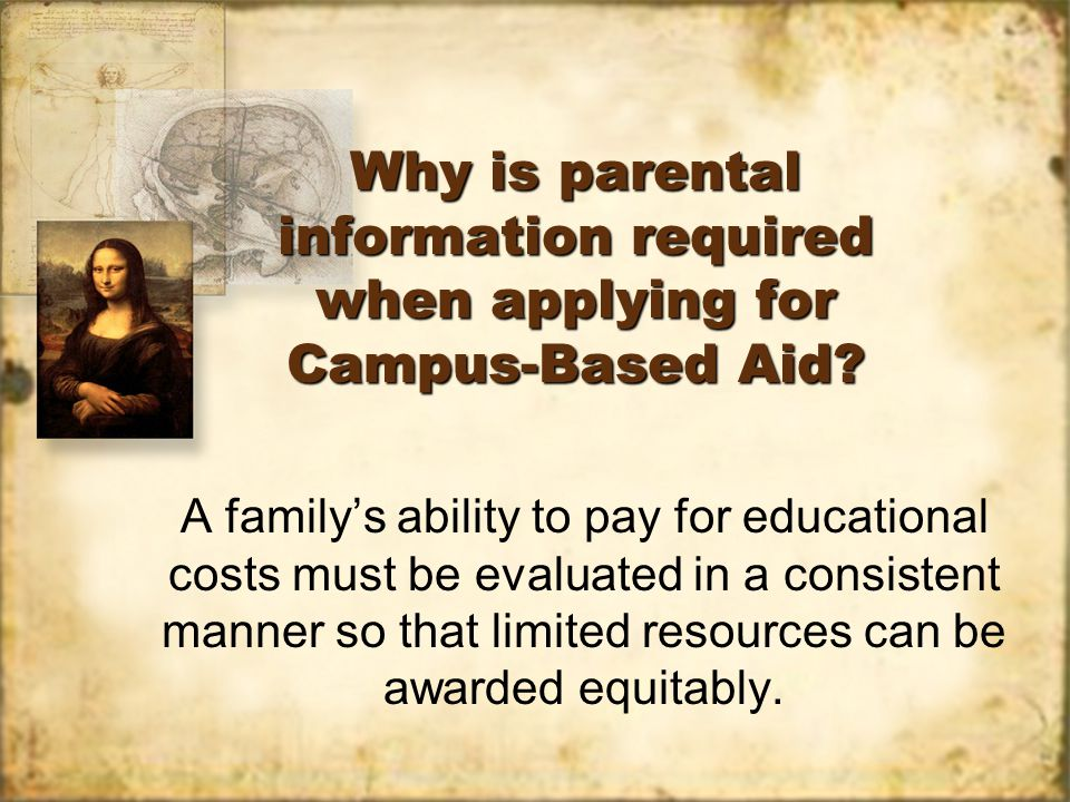 Why is parental information required when applying for Campus-Based Aid.