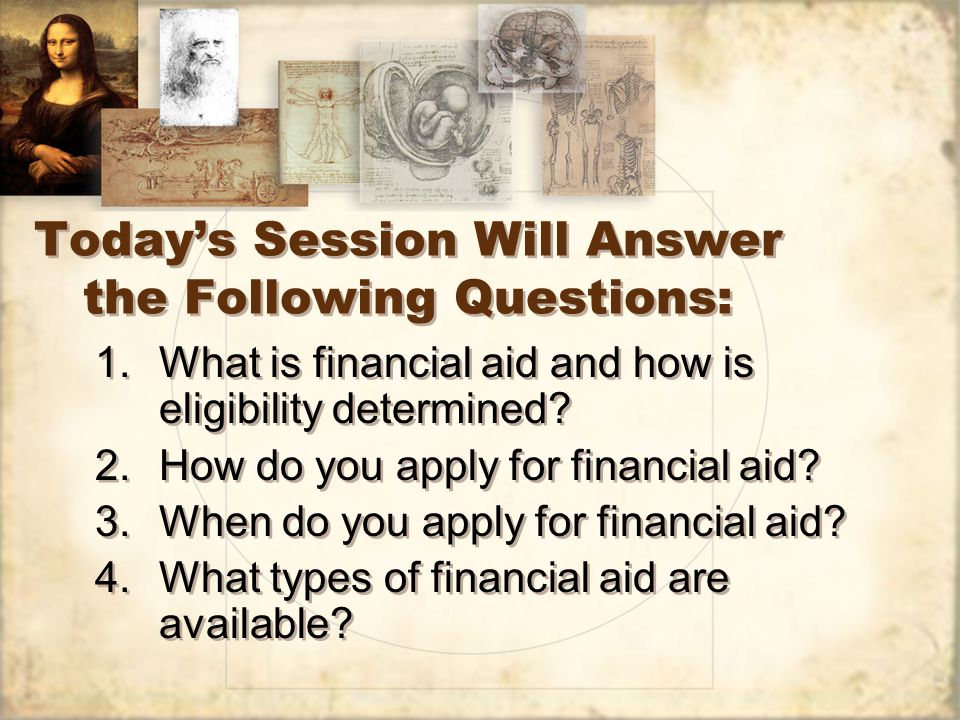 Today's Session Will Answer the Following Questions: 1.What is financial aid and how is eligibility determined.